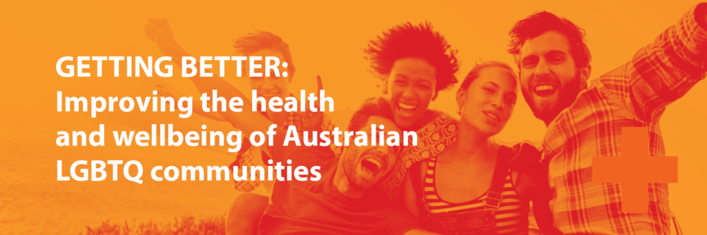 Title: Getting Better, improving the health and wellbeing of Australian LGBTQ communities. image behind a group og people looking happy in orange hues